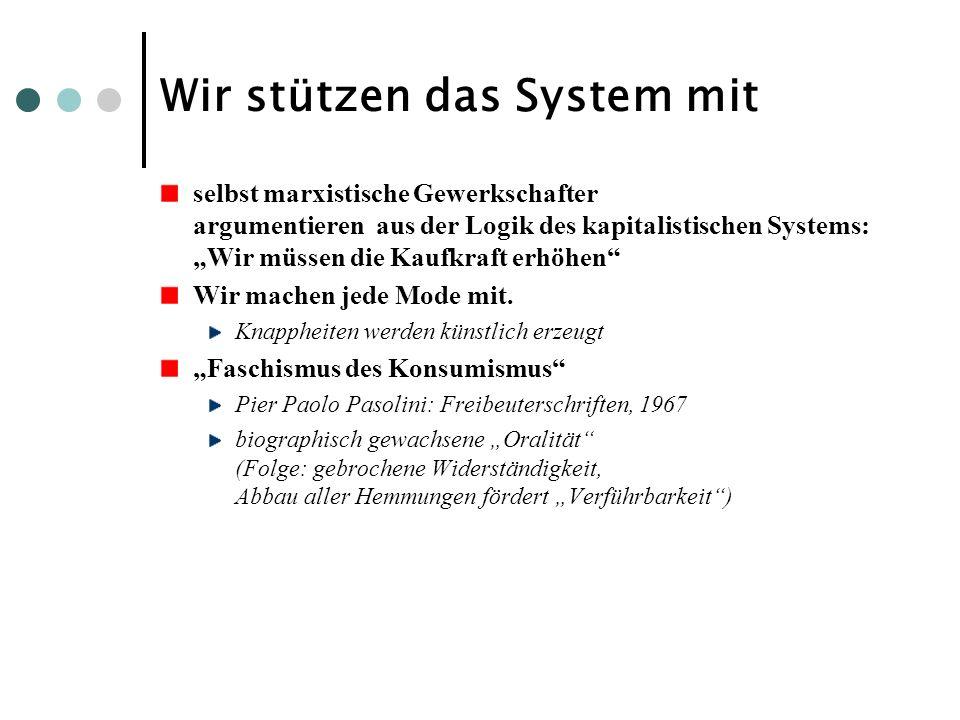 Wir stützen das System mit selbst marxistische Gewerkschafter argumentieren aus der Logik des kapitalistischen Systems: Wir müssen die Kaufkraft erhöh