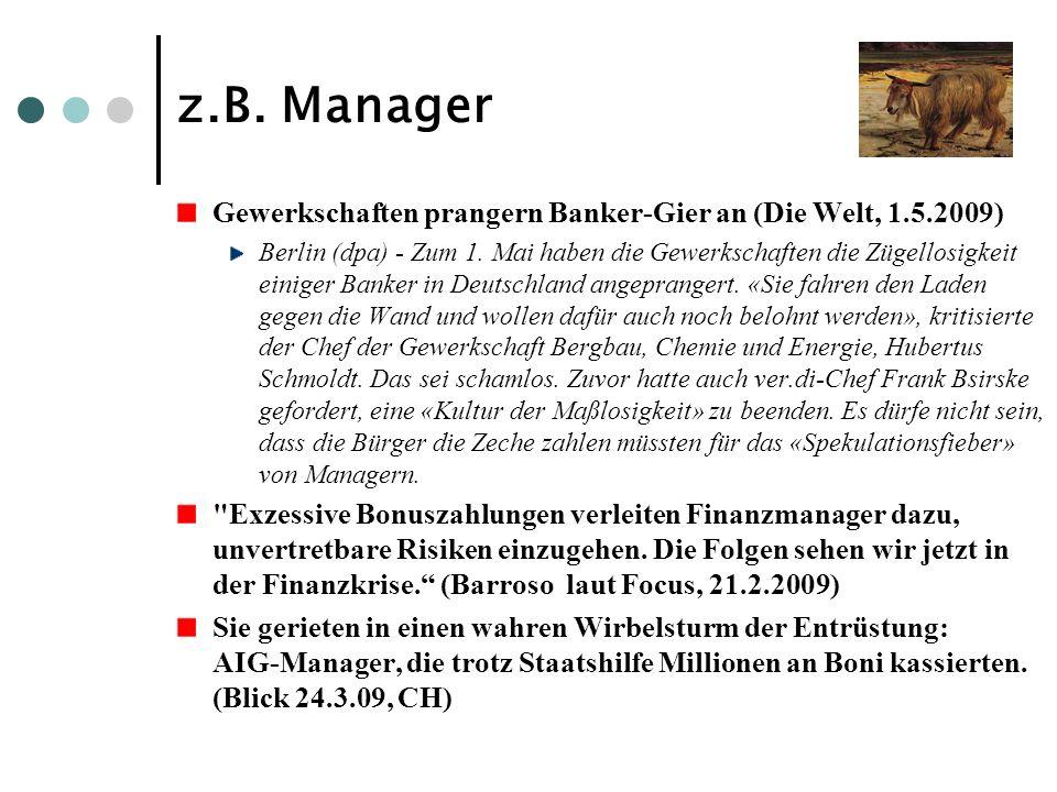 z.B. Manager Gewerkschaften prangern Banker-Gier an (Die Welt, 1.5.2009) Berlin (dpa) - Zum 1. Mai haben die Gewerkschaften die Zügellosigkeit einiger