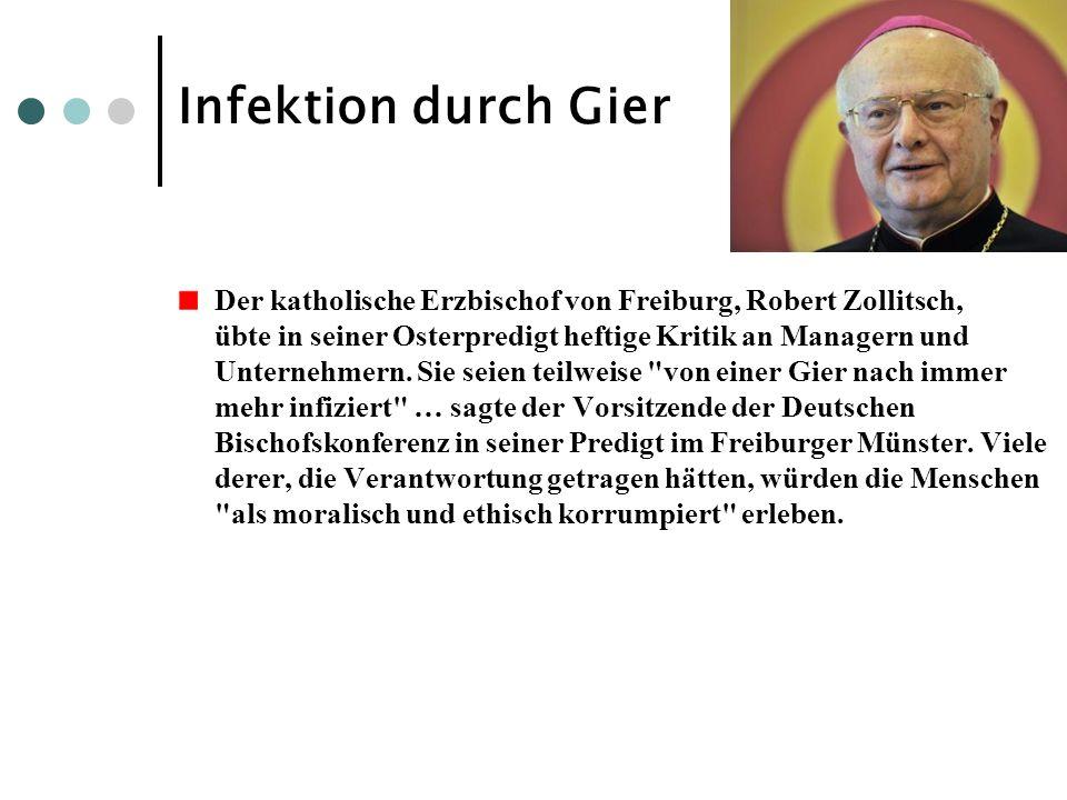 Infektion durch Gier Der katholische Erzbischof von Freiburg, Robert Zollitsch, übte in seiner Osterpredigt heftige Kritik an Managern und Unternehmer