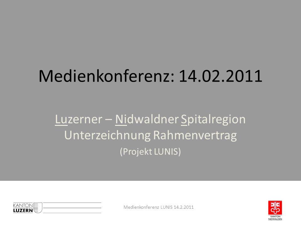 Medienkonferenz: 14.02.2011 Luzerner – Nidwaldner Spitalregion Unterzeichnung Rahmenvertrag (Projekt LUNIS) Medienkonferenz LUNIS 14.2.2011