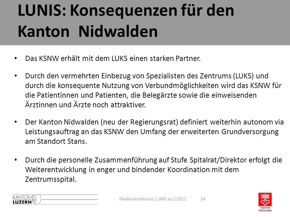 LUNIS: Konsequenzen für den Kanton Nidwalden Medienkonferenz LUNIS xx.2.201114 Das KSNW erhält mit dem LUKS einen starken Partner. Durch den vermehrte
