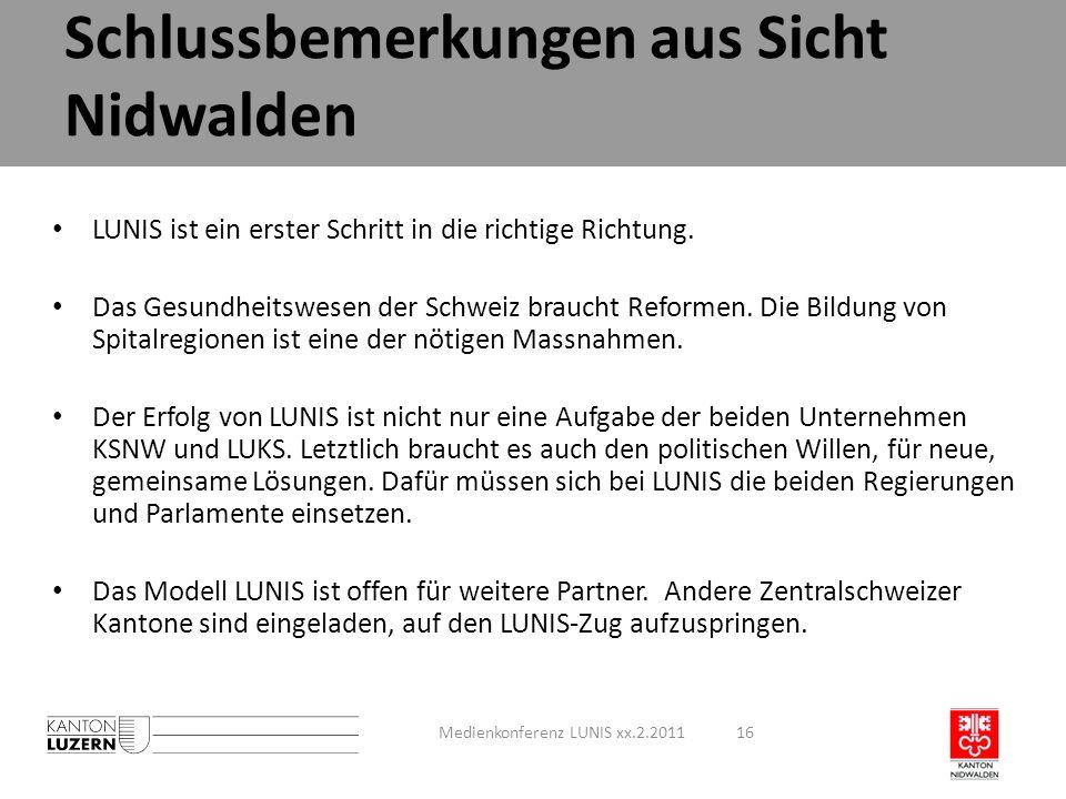 Schlussbemerkungen aus Sicht Nidwalden Medienkonferenz LUNIS xx.2.201116 LUNIS ist ein erster Schritt in die richtige Richtung. Das Gesundheitswesen d