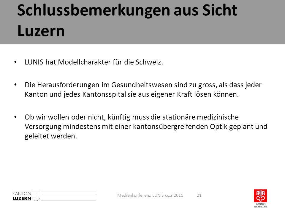 Schlussbemerkungen aus Sicht Luzern Medienkonferenz LUNIS xx.2.201121 LUNIS hat Modellcharakter für die Schweiz. Die Herausforderungen im Gesundheitsw