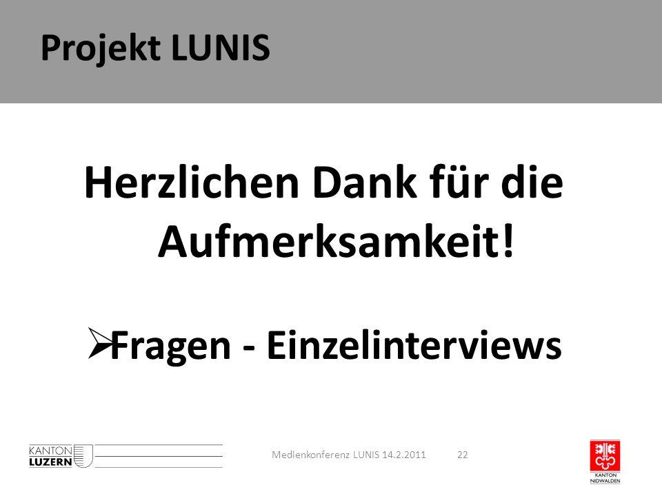 Projekt LUNIS Herzlichen Dank für die Aufmerksamkeit! Fragen - Einzelinterviews Medienkonferenz LUNIS 14.2.201122