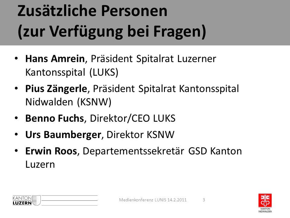 Zusätzliche Personen (zur Verfügung bei Fragen) Hans Amrein, Präsident Spitalrat Luzerner Kantonsspital (LUKS) Pius Zängerle, Präsident Spitalrat Kant
