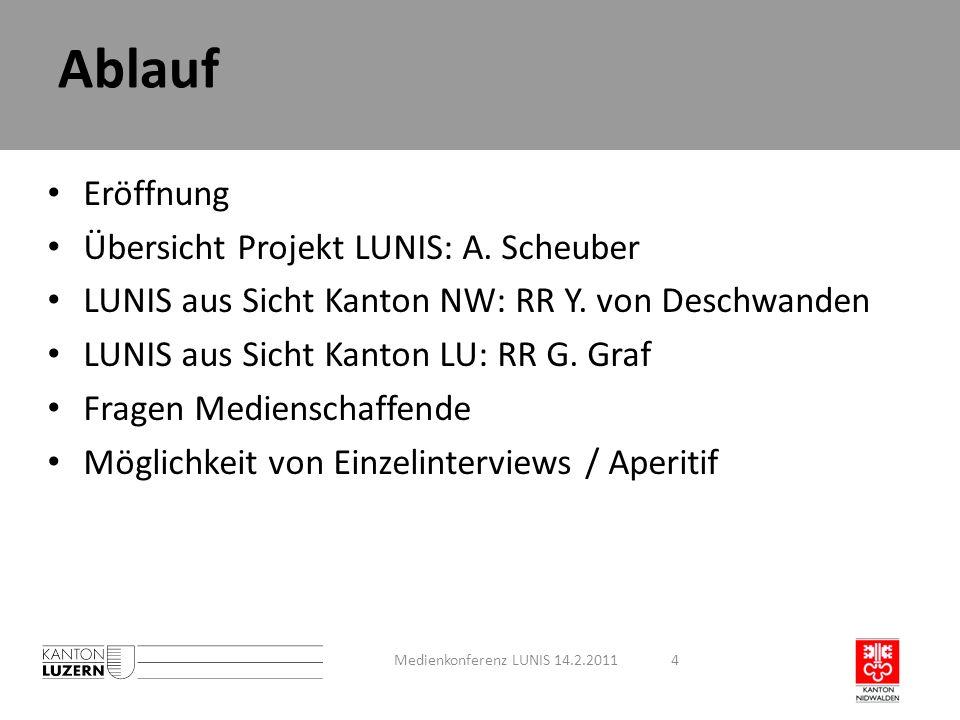 Ablauf Eröffnung Übersicht Projekt LUNIS: A. Scheuber LUNIS aus Sicht Kanton NW: RR Y. von Deschwanden LUNIS aus Sicht Kanton LU: RR G. Graf Fragen Me