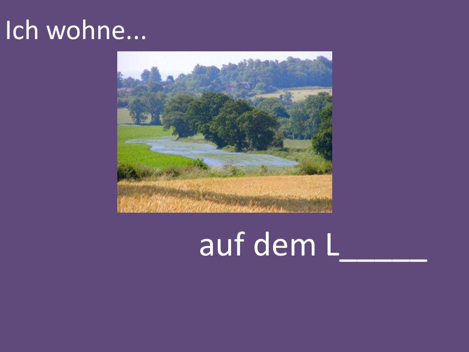 Ich wohne... auf dem L_____