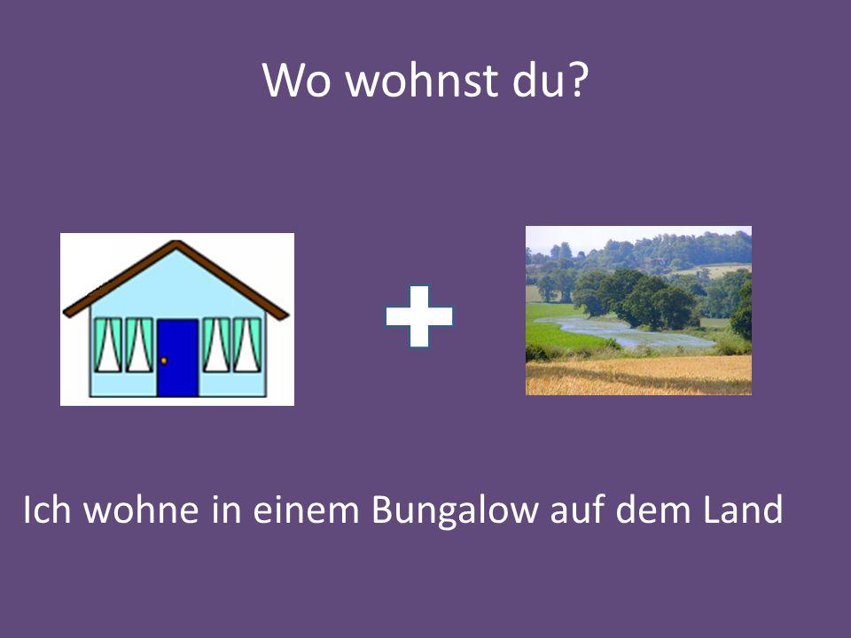 Wo wohnst du? Ich wohne in einem Bungalow auf dem Land