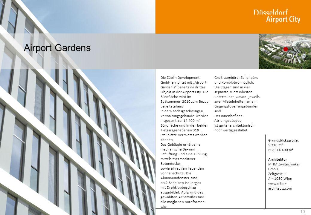 Airport Gardens 10 Die Züblin Development GmbH errichtet mit Airport Gardens bereits ihr drittes Objekt in der Airport City. Die Bürofläche wird im Sp