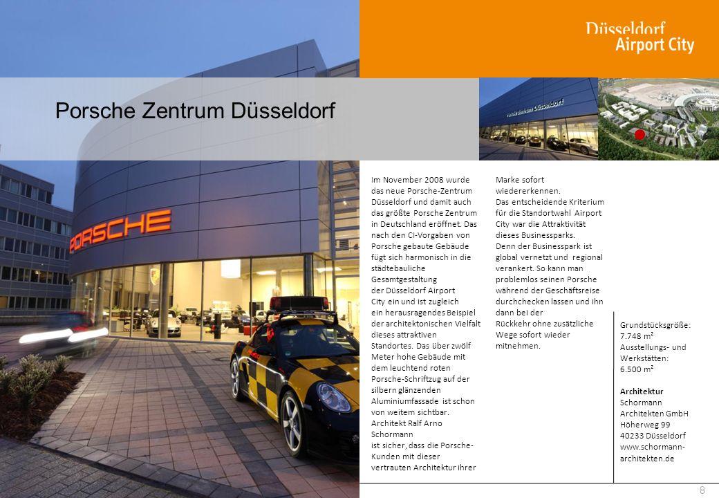 Porsche Zentrum Düsseldorf 8 Im November 2008 wurde das neue Porsche-Zentrum Düsseldorf und damit auch das größte Porsche Zentrum in Deutschland eröff