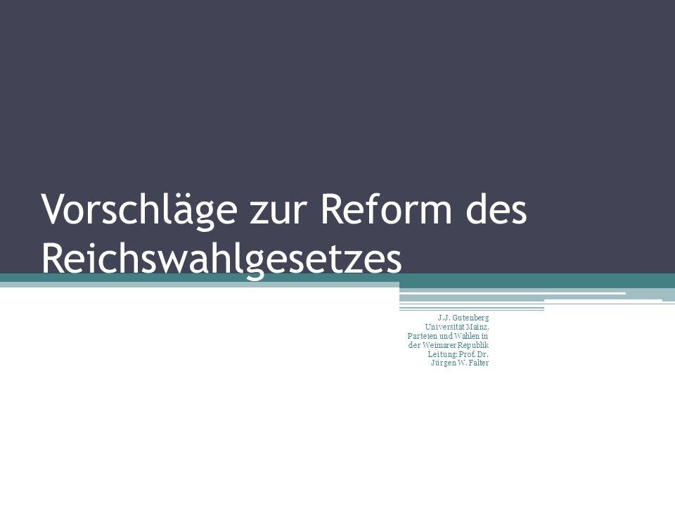 Vorschläge zur Reform des Reichswahlgesetzes J.J. Gutenberg Universität Mainz, Parteien und Wahlen in der Weimarer Republik Leitung: Prof. Dr. Jürgen