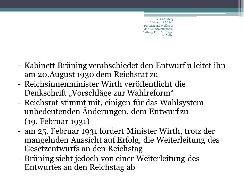 -Kabinett Brüning verabschiedet den Entwurf u leitet ihn am 20.August 1930 dem Reichsrat zu -Reichsinnenminister Wirth veröffentlicht die Denkschrift Vorschläge zur Wahlreform -Reichsrat stimmt mit, einigen für das Wahlsystem unbedeutenden Änderungen, dem Entwurf zu (19.