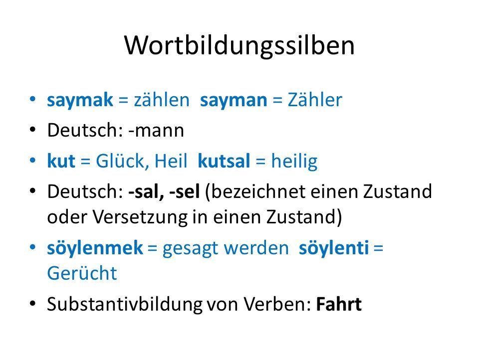 Wortbildungssilben saymak = zählen sayman = Zähler Deutsch: -mann kut = Glück, Heil kutsal = heilig Deutsch: -sal, -sel (bezeichnet einen Zustand oder