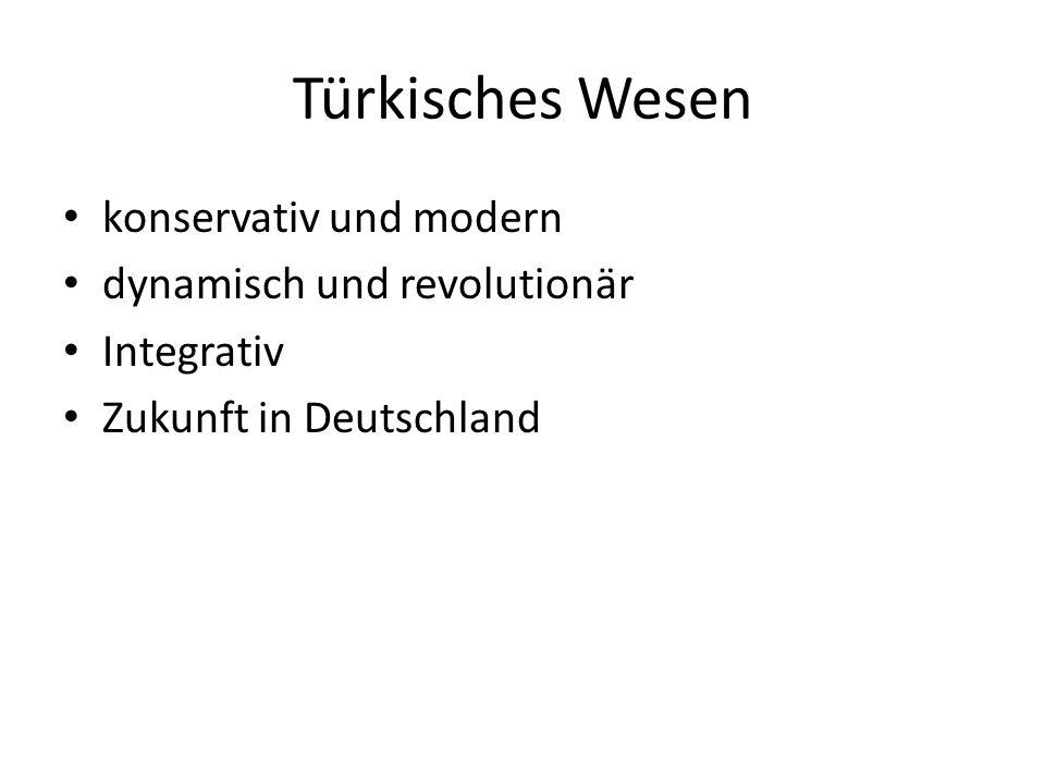 Türkisches Wesen konservativ und modern dynamisch und revolutionär Integrativ Zukunft in Deutschland