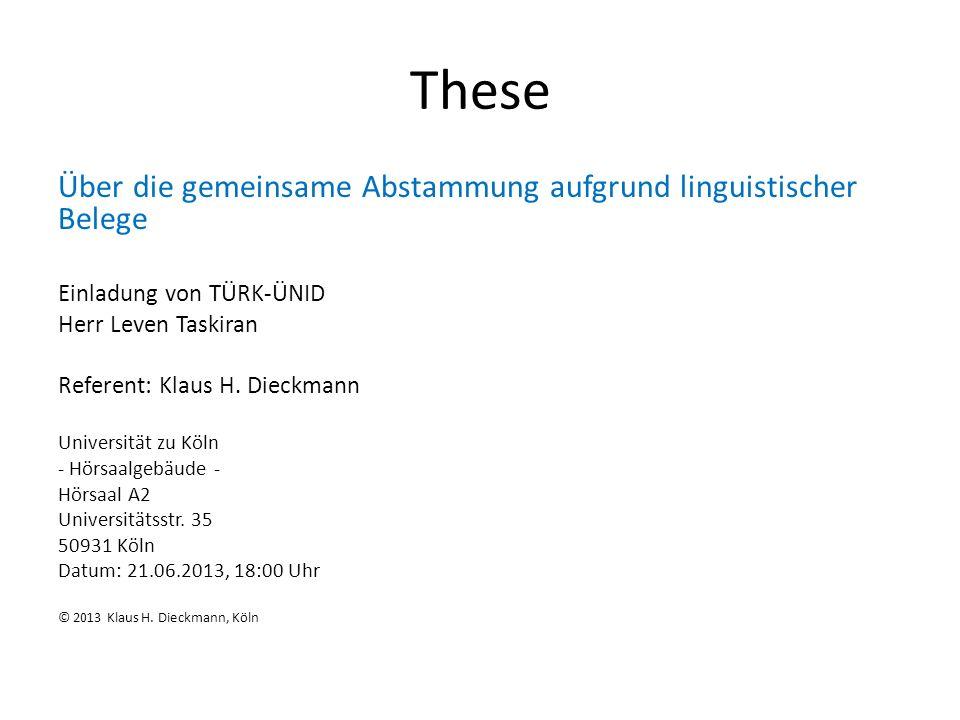 These Über die gemeinsame Abstammung aufgrund linguistischer Belege Einladung von TÜRK-ÜNID Herr Leven Taskiran Referent: Klaus H. Dieckmann Universit