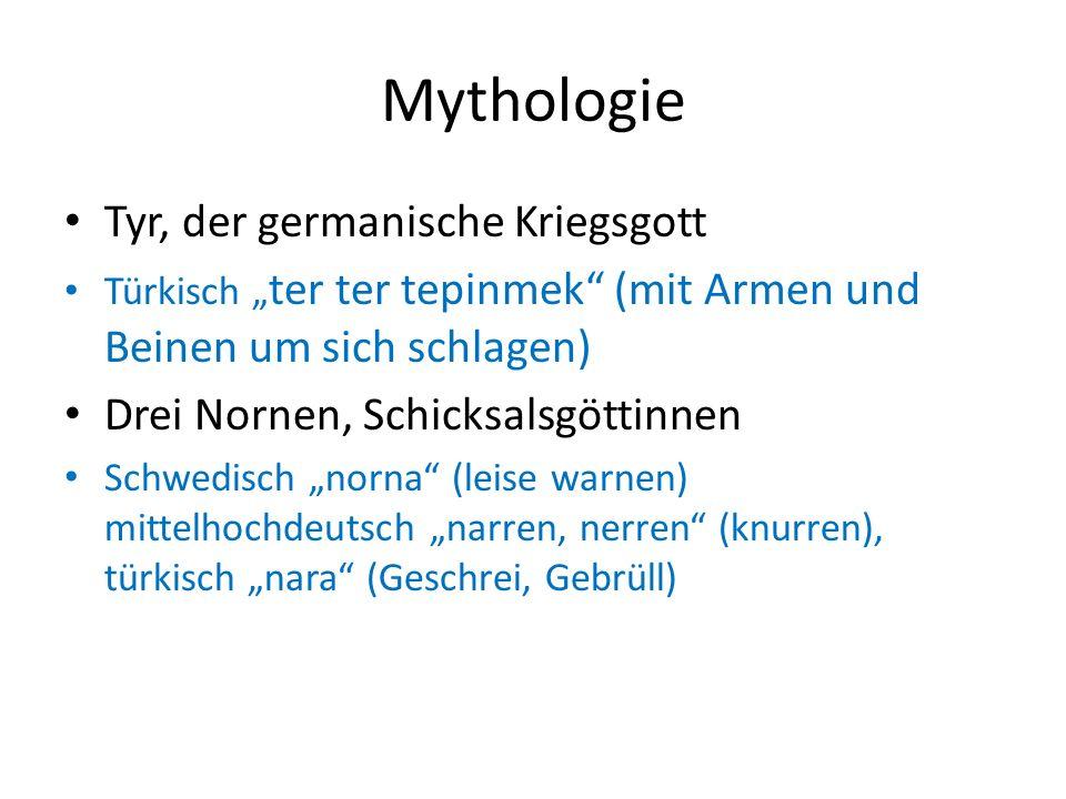 Mythologie Tyr, der germanische Kriegsgott Türkisch ter ter tepinmek (mit Armen und Beinen um sich schlagen) Drei Nornen, Schicksalsgöttinnen Schwedis