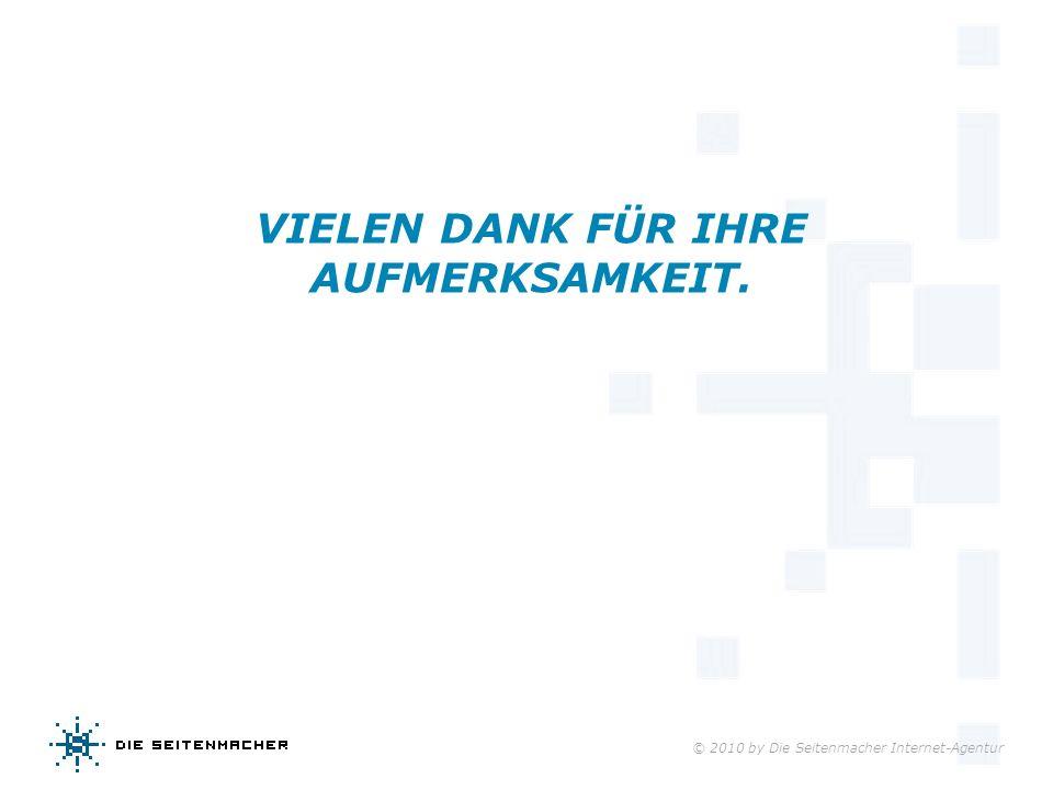 © 2010 by Die Seitenmacher Internet-Agentur VIELEN DANK FÜR IHRE AUFMERKSAMKEIT.