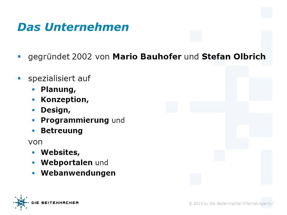 © 2010 by Die Seitenmacher Internet-Agentur Das Unternehmen gegründet 2002 von Mario Bauhofer und Stefan Olbrich spezialisiert auf Planung, Konzeption
