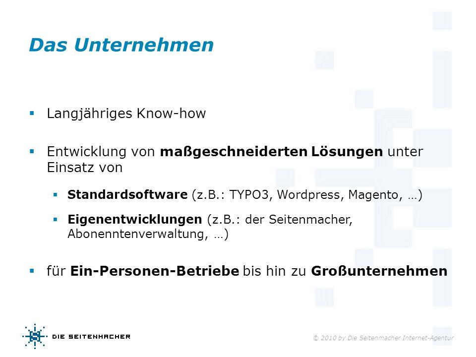 © 2010 by Die Seitenmacher Internet-Agentur Das Unternehmen Langjähriges Know-how Entwicklung von maßgeschneiderten Lösungen unter Einsatz von Standar