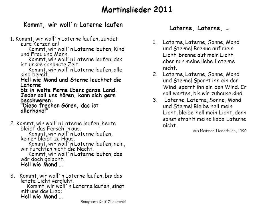 Martinslieder 2011 Kommt, wir woll`n Laterne laufen 1. Kommt, wir woll`n Laterne laufen, zündet eure Kerzen an! Kommt, wir woll`n Laterne laufen, Kind