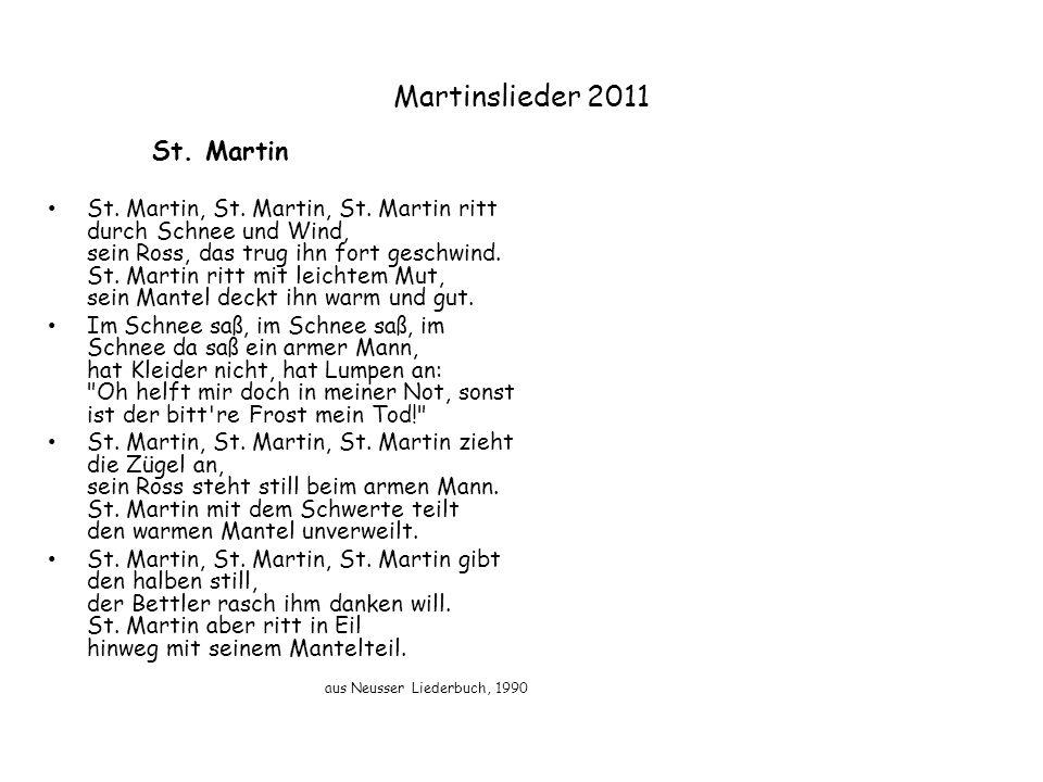 St. Martin St. Martin, St. Martin, St. Martin ritt durch Schnee und Wind, sein Ross, das trug ihn fort geschwind. St. Martin ritt mit leichtem Mut, se