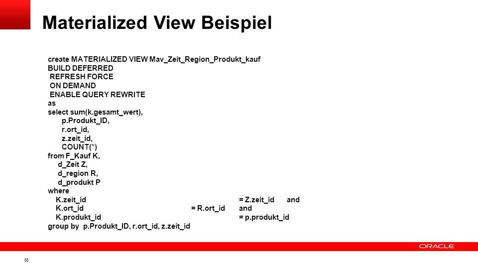 67 Das Materialized View Konzept Optionen beim Anlegen Option BUILD DEFERRED Option REFRESH FORCE ON DEMAND Option ENABLE QUIRY REWRITE Sprechende Nam