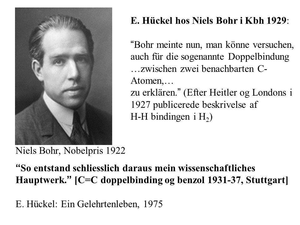 E. Hückel hos Niels Bohr i Kbh 1929: Bohr meinte nun, man könne versuchen, auch für die sogenannte Doppelbindung …zwischen zwei benachbarten C- Atomen
