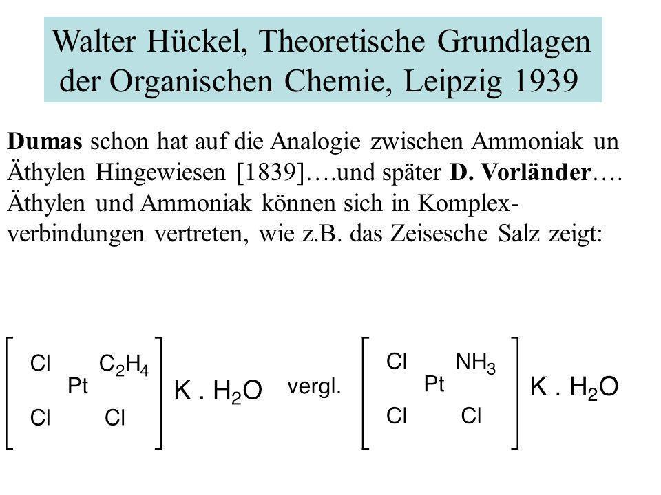 Walter Hückel, Theoretische Grundlagen der Organischen Chemie, Leipzig 1939 Dumas schon hat auf die Analogie zwischen Ammoniak un Äthylen Hingewiesen [1839]….und später D.