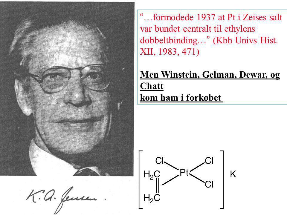 …formodede 1937 at Pt i Zeises salt var bundet centralt til ethylens dobbeltbinding… (Kbh Univs Hist.