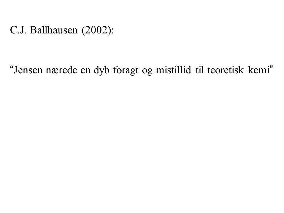 C.J. Ballhausen (2002): Jensen nærede en dyb foragt og mistillid til teoretisk kemi