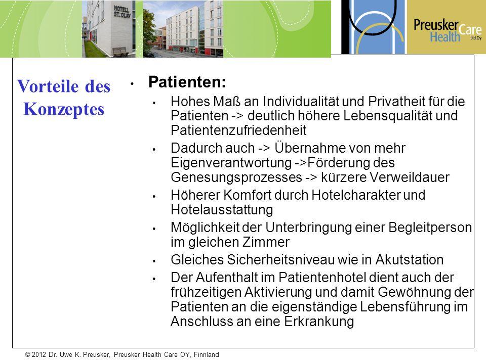 © 2012 Dr. Uwe K. Preusker, Preusker Health Care OY, Finnland Patienten: Hohes Maß an Individualität und Privatheit für die Patienten -> deutlich höhe