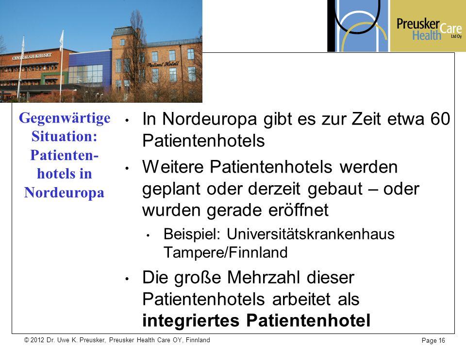 © 2012 Dr. Uwe K. Preusker, Preusker Health Care OY, Finnland In Nordeuropa gibt es zur Zeit etwa 60 Patientenhotels Weitere Patientenhotels werden ge
