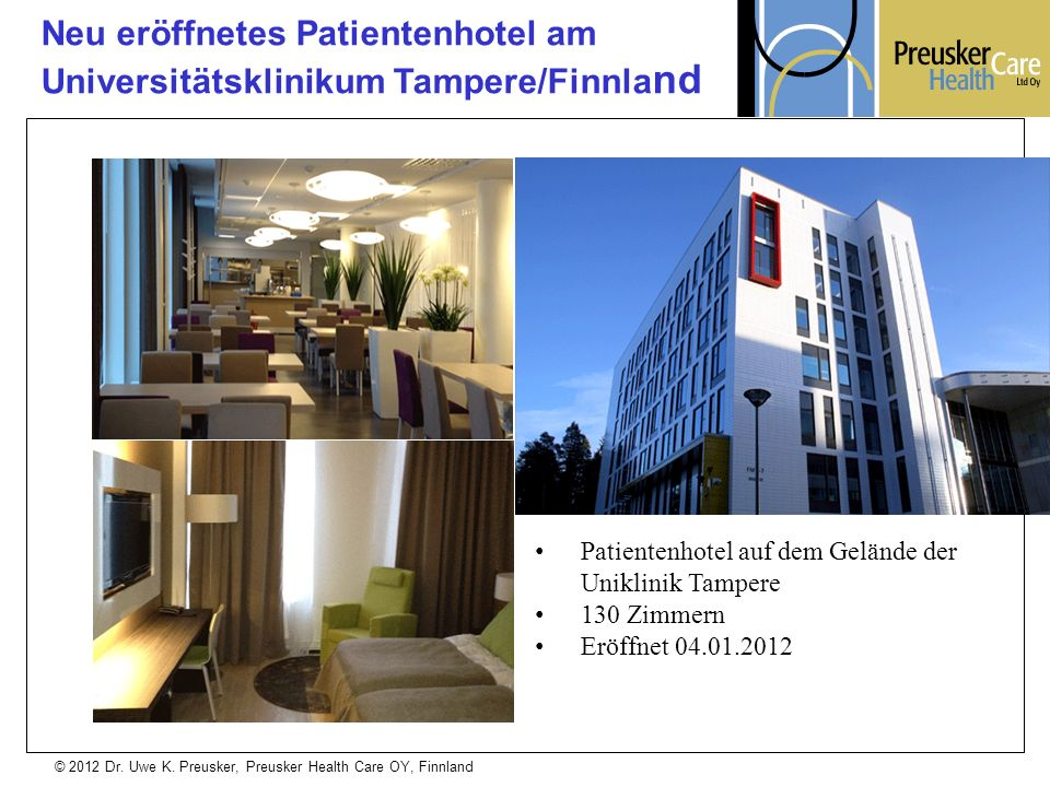 © 2012 Dr. Uwe K. Preusker, Preusker Health Care OY, Finnland Neu eröffnetes Patientenhotel am Universitätsklinikum Tampere/Finnla nd Patientenhotel a