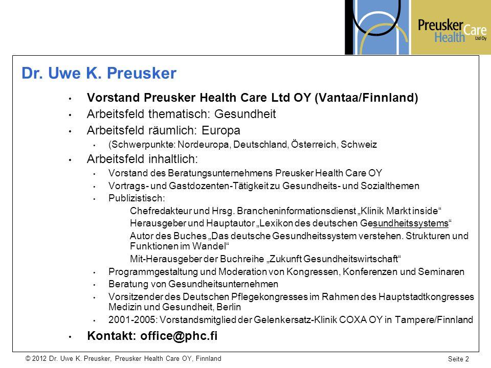 © 2012 Dr. Uwe K. Preusker, Preusker Health Care OY, Finnland Seite 2 Vorstand Preusker Health Care Ltd OY (Vantaa/Finnland) Arbeitsfeld thematisch: G