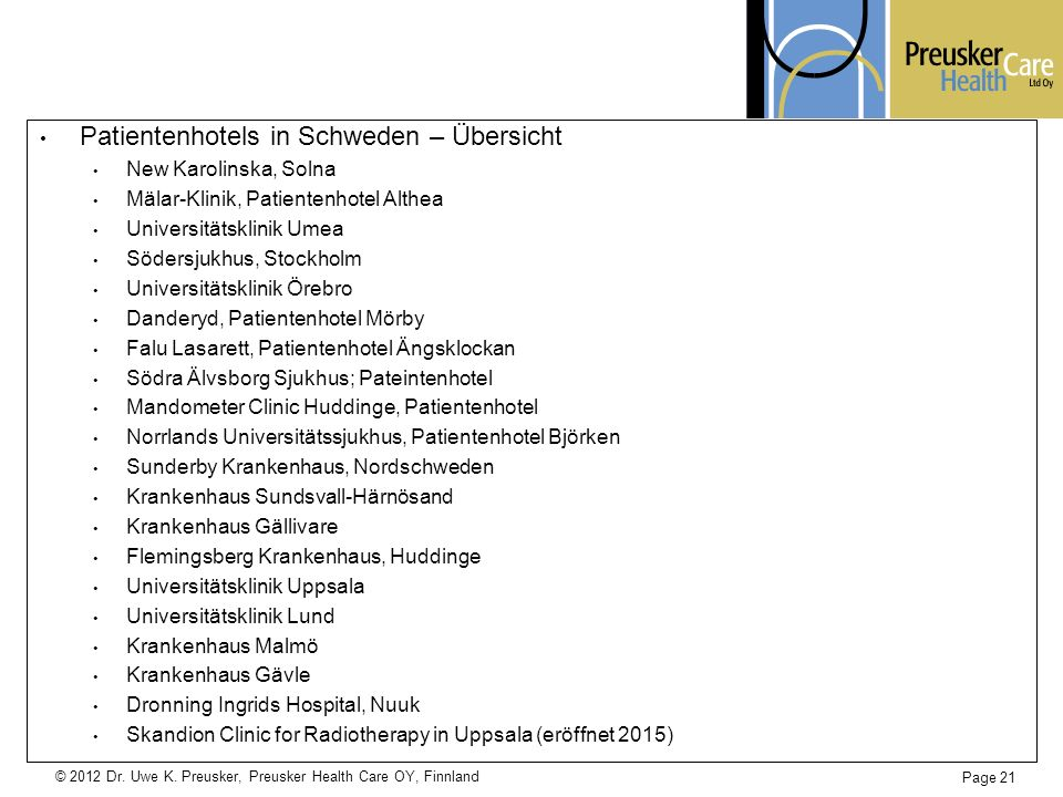 © 2012 Dr. Uwe K. Preusker, Preusker Health Care OY, Finnland Page 21 Patientenhotels in Schweden – Übersicht New Karolinska, Solna Mälar-Klinik, Pati
