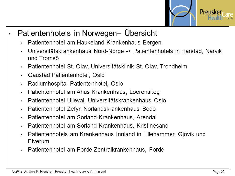 © 2012 Dr. Uwe K. Preusker, Preusker Health Care OY, Finnland Page 22 Patientenhotels in Norwegen– Übersicht Patientenhotel am Haukeland Krankenhaus B