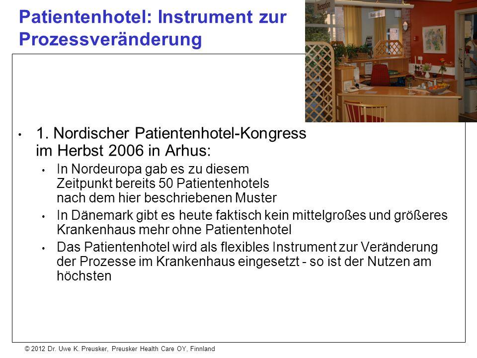 © 2012 Dr. Uwe K. Preusker, Preusker Health Care OY, Finnland 1. Nordischer Patientenhotel-Kongress im Herbst 2006 in Arhus: In Nordeuropa gab es zu d