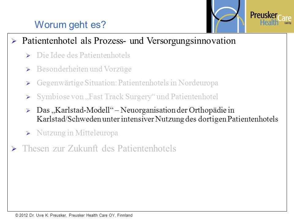 © 2012 Dr. Uwe K. Preusker, Preusker Health Care OY, Finnland Worum geht es? Patientenhotel als Prozess- und Versorgungsinnovation Die Idee des Patien