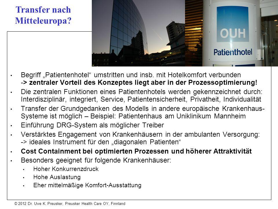 © 2012 Dr. Uwe K. Preusker, Preusker Health Care OY, Finnland Begriff Patientenhotel umstritten und insb. mit Hotelkomfort verbunden -> zentraler Vort