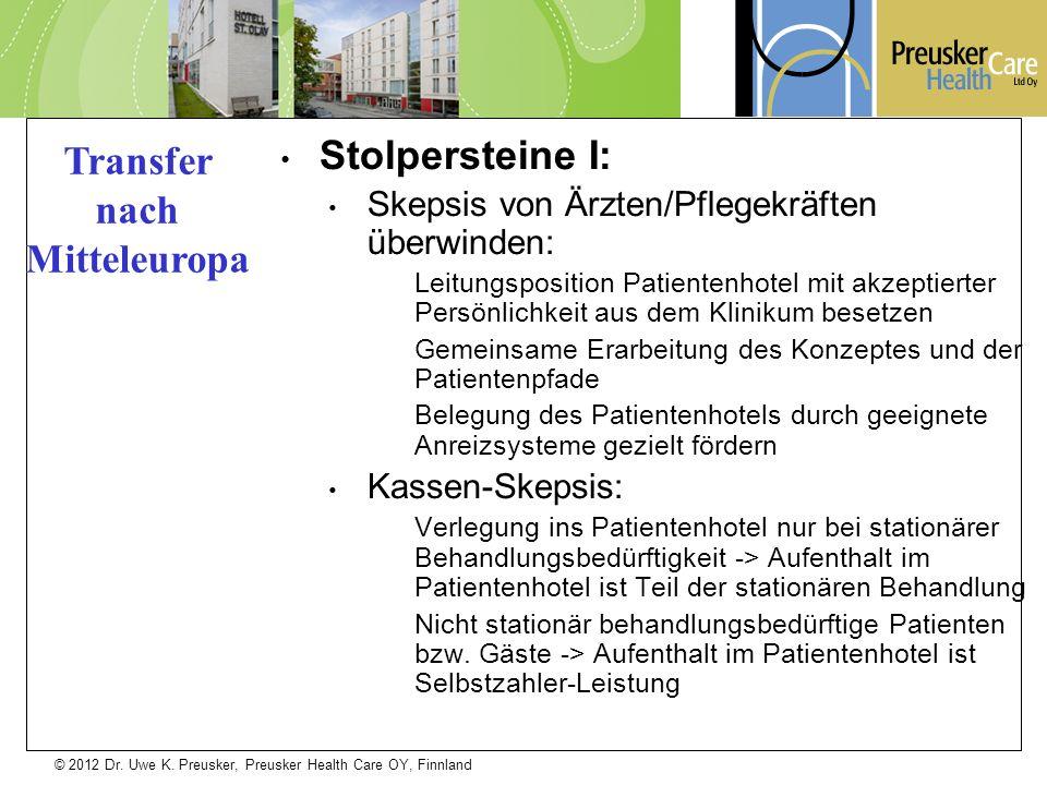 © 2012 Dr. Uwe K. Preusker, Preusker Health Care OY, Finnland Stolpersteine I: Skepsis von Ärzten/Pflegekräften überwinden: Leitungsposition Patienten