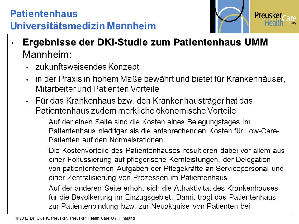 © 2012 Dr. Uwe K. Preusker, Preusker Health Care OY, Finnland Ergebnisse der DKI-Studie zum Patientenhaus UMM Mannheim: zukunftsweisendes Konzept in d