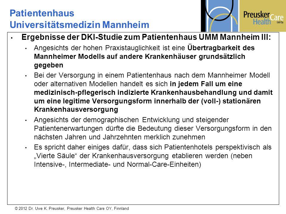 © 2012 Dr. Uwe K. Preusker, Preusker Health Care OY, Finnland Ergebnisse der DKI-Studie zum Patientenhaus UMM Mannheim III: Angesichts der hohen Praxi