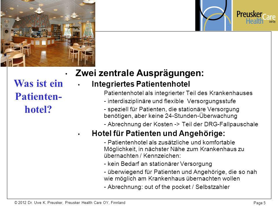 © 2012 Dr. Uwe K. Preusker, Preusker Health Care OY, Finnland Zwei zentrale Ausprägungen: Integriertes Patientenhotel Patientenhotel als integrierter