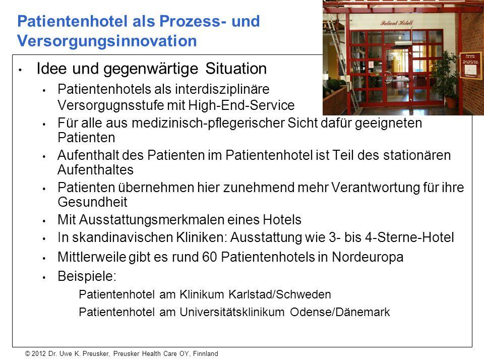 © 2012 Dr. Uwe K. Preusker, Preusker Health Care OY, Finnland Patientenhotel als Prozess- und Versorgungsinnovation Idee und gegenwärtige Situation Pa