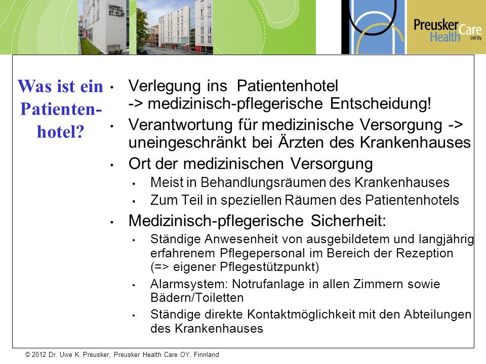 © 2012 Dr. Uwe K. Preusker, Preusker Health Care OY, Finnland Verlegung ins Patientenhotel -> medizinisch-pflegerische Entscheidung! Verantwortung für