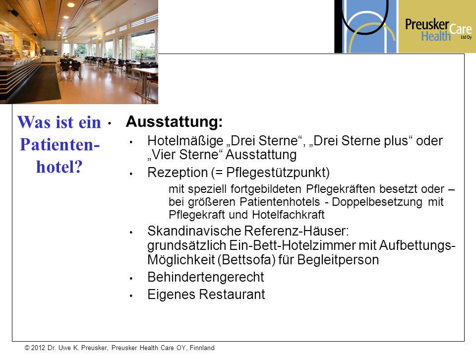 © 2012 Dr. Uwe K. Preusker, Preusker Health Care OY, Finnland Ausstattung: Hotelmäßige Drei Sterne, Drei Sterne plus oder Vier Sterne Ausstattung Reze
