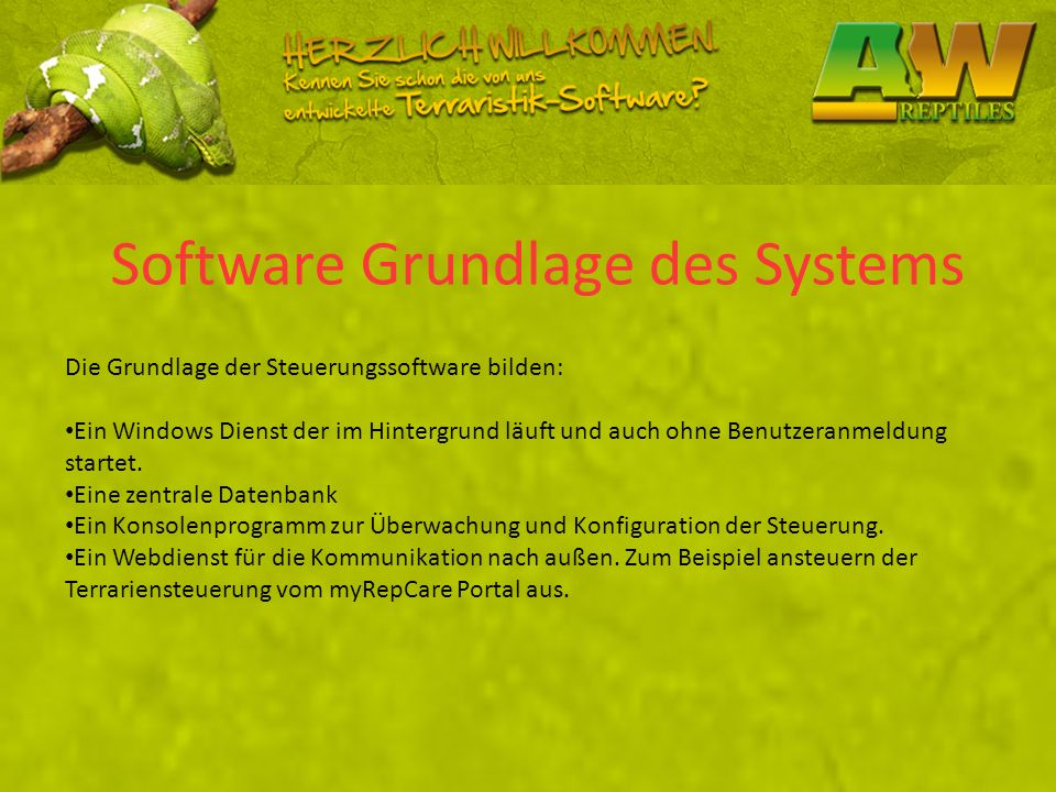 Software Grundlage des Systems Die Grundlage der Steuerungssoftware bilden: Ein Windows Dienst der im Hintergrund läuft und auch ohne Benutzeranmeldun