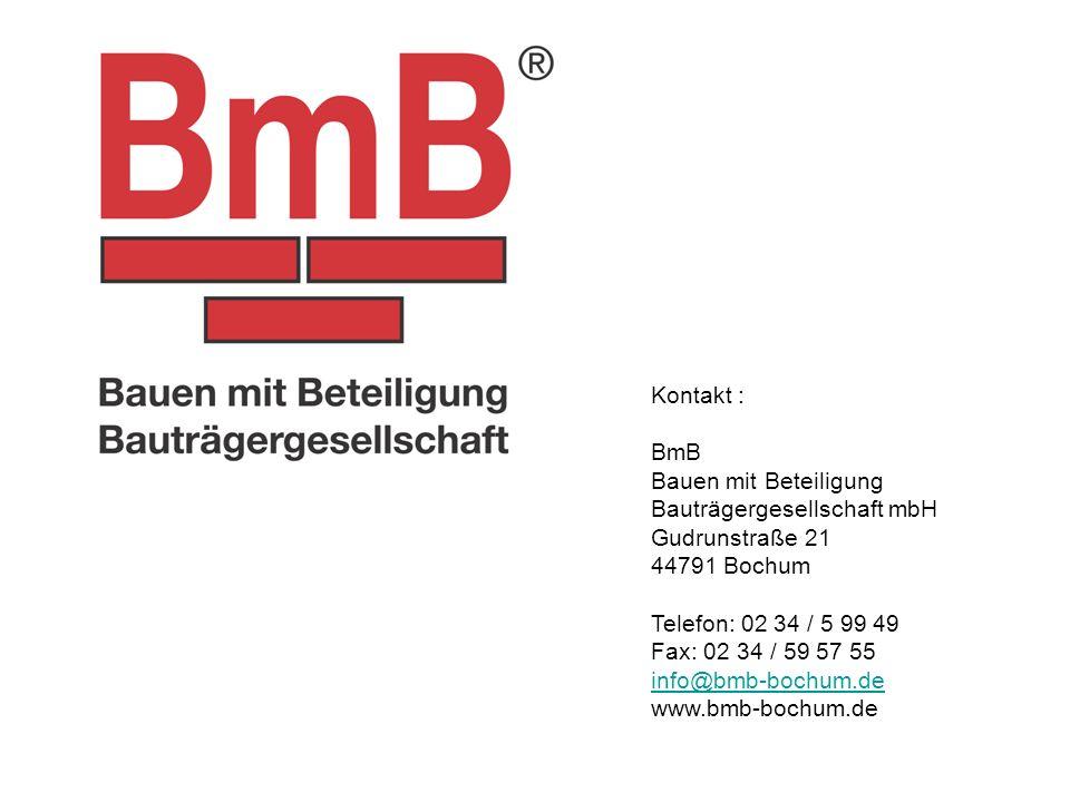 Kontakt : BmB Bauen mit Beteiligung Bauträgergesellschaft mbH Gudrunstraße 21 44791 Bochum Telefon: 02 34 / 5 99 49 Fax: 02 34 / 59 57 55 info@bmb-boc