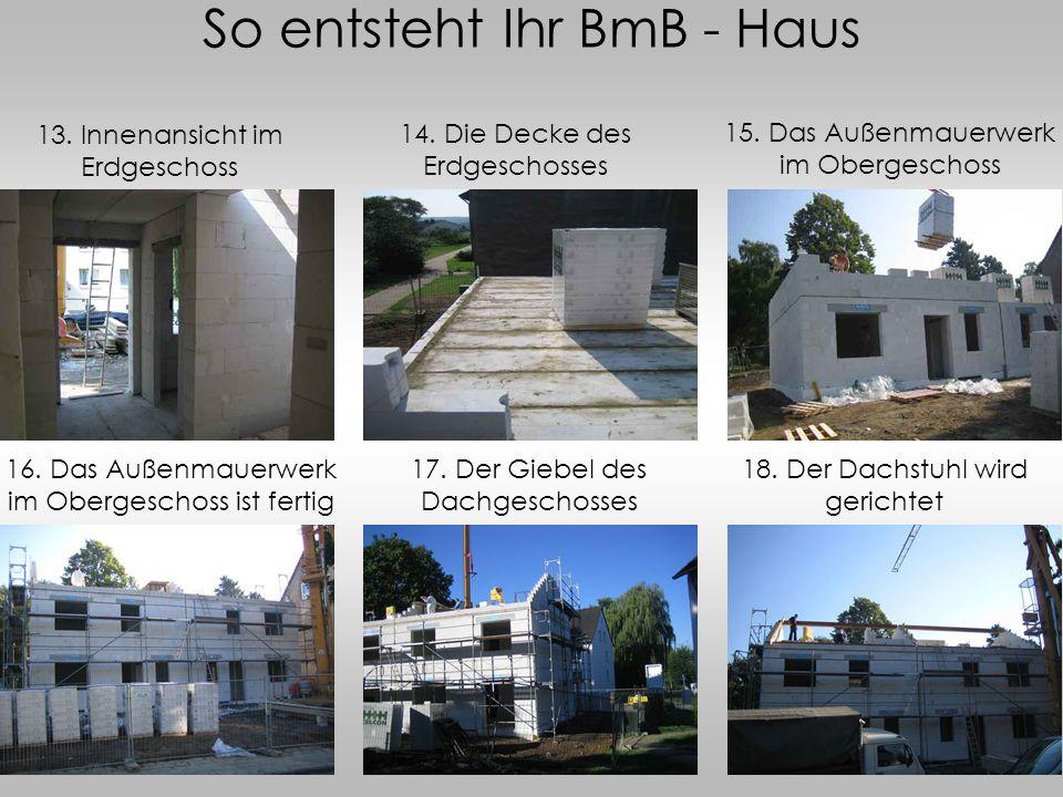 So entsteht Ihr BmB - Haus 13. Innenansicht im Erdgeschoss 14. Die Decke des Erdgeschosses 15. Das Außenmauerwerk im Obergeschoss 16. Das Außenmauerwe