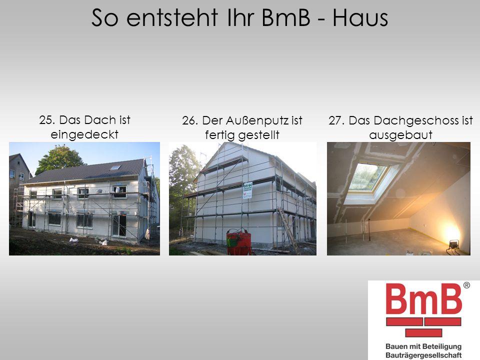 So entsteht Ihr BmB - Haus 25. Das Dach ist eingedeckt 26. Der Außenputz ist fertig gestellt 27. Das Dachgeschoss ist ausgebaut